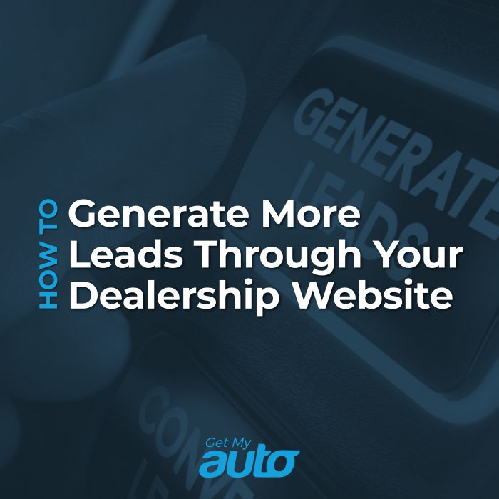 How to Generate More Leads Through Your Dealership Website GetMyAuto