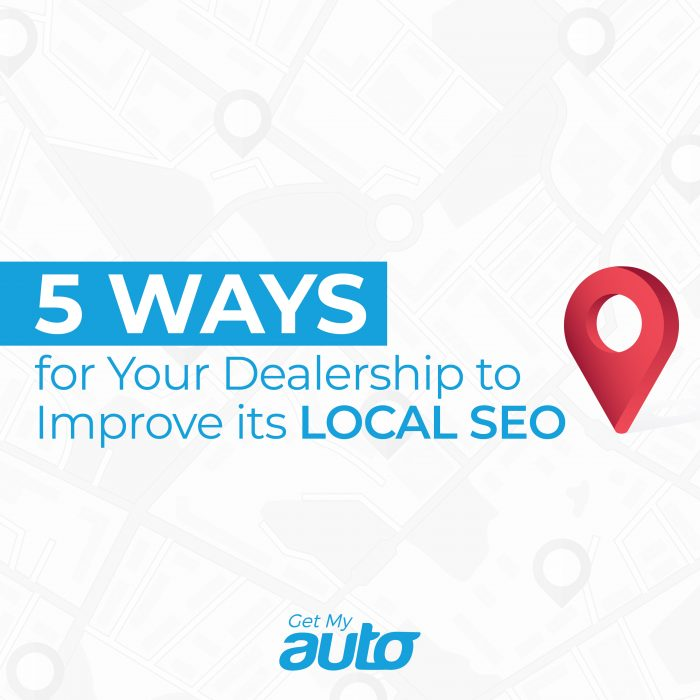 5 Ways for Your Dealership to Improve its Local SEO GetMyAuto