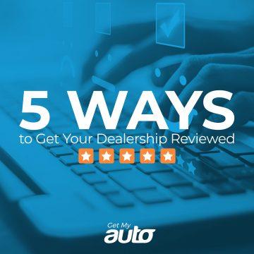 5 Ways to Get Your Dealership Reviewed GetMyAuto