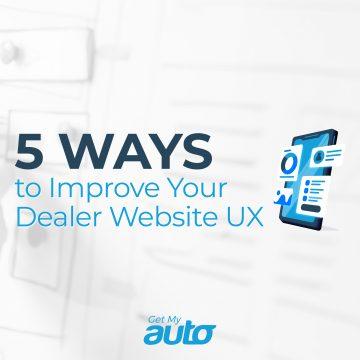 5 Ways to Improve Your Dealer Website UX GetMyAuto