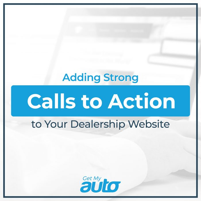 Adding Strong Calls to Action to Your Dealership Website GetMyAuto