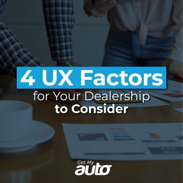 4 UX Factors for Your Dealership to Consider GetMyAuto