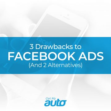 3 Drawbacks to Facebook Ads (And 2 Alternatives) GetMyAuto