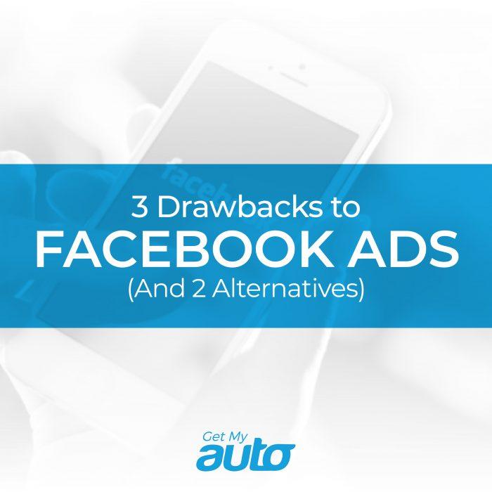 3 Drawbacks to Facebook Ads (And 2 Alternatives) GetMyAuto